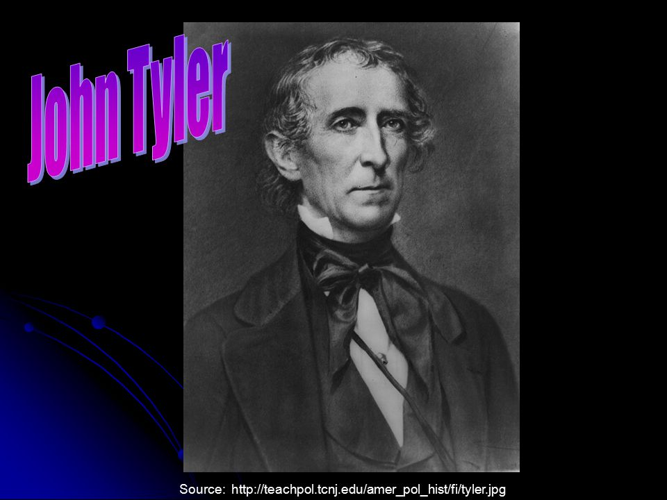 John Tyler Source: http://teachpol.tcnj.edu/amer_pol_hist/fi/tyler.jpg