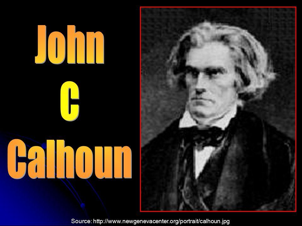 John C Calhoun Source: http://www.newgenevacenter.org/portrait/calhoun.jpg