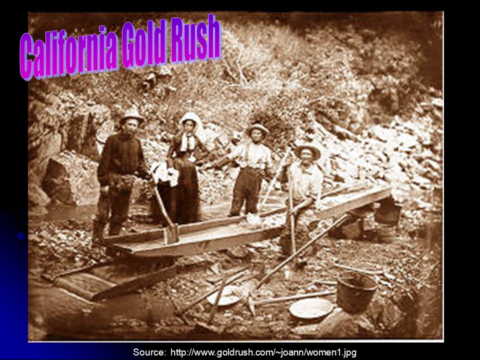 California Gold Rush Source: http://www.goldrush.com/~joann/women1.jpg
