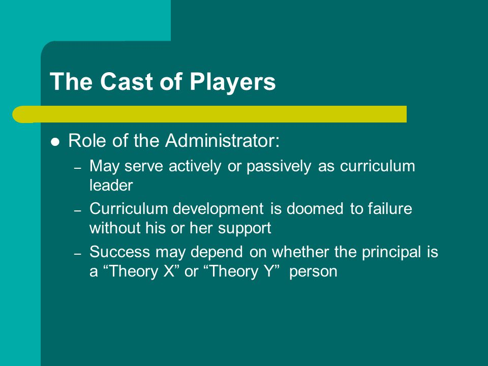The Cast of Players Role of the Administrator: