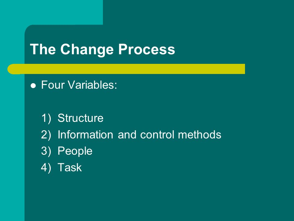 The Change Process Four Variables: 1) Structure