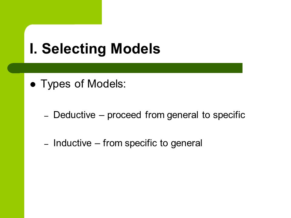 I. Selecting Models Types of Models: