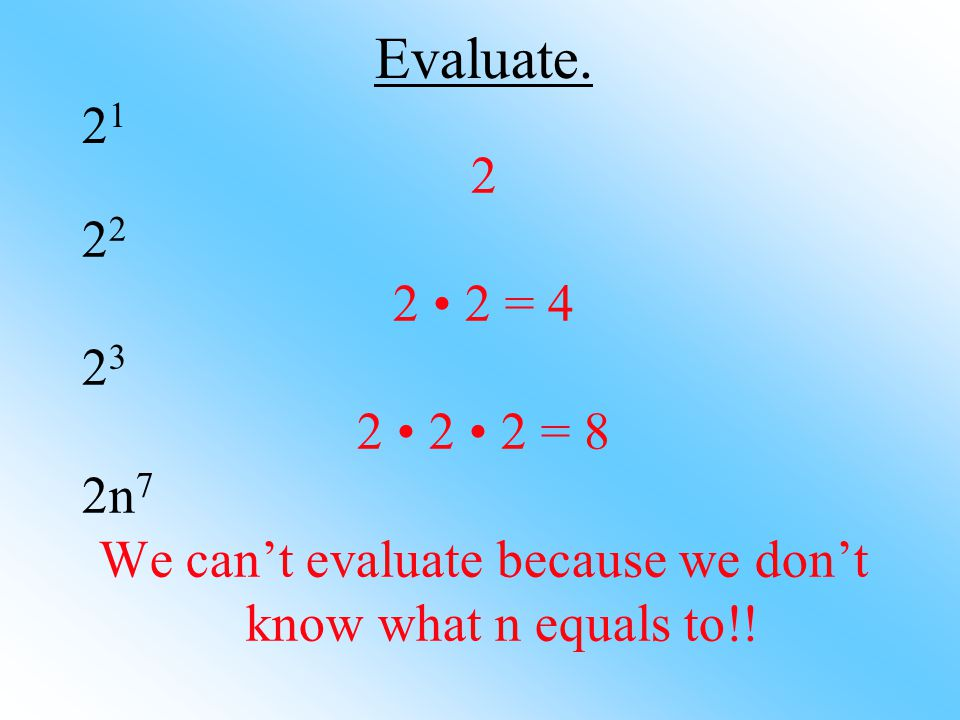 We can't evaluate because we don't know what n equals to!!