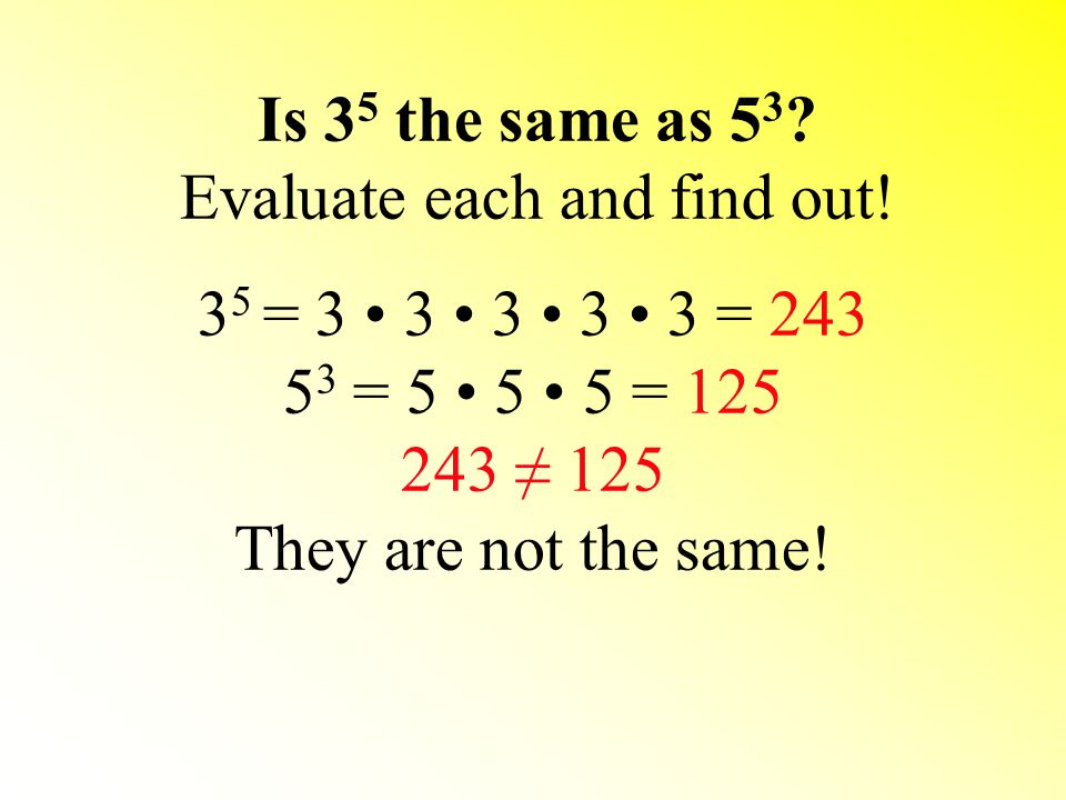 Is 35 the same as 53 Evaluate each and find out!