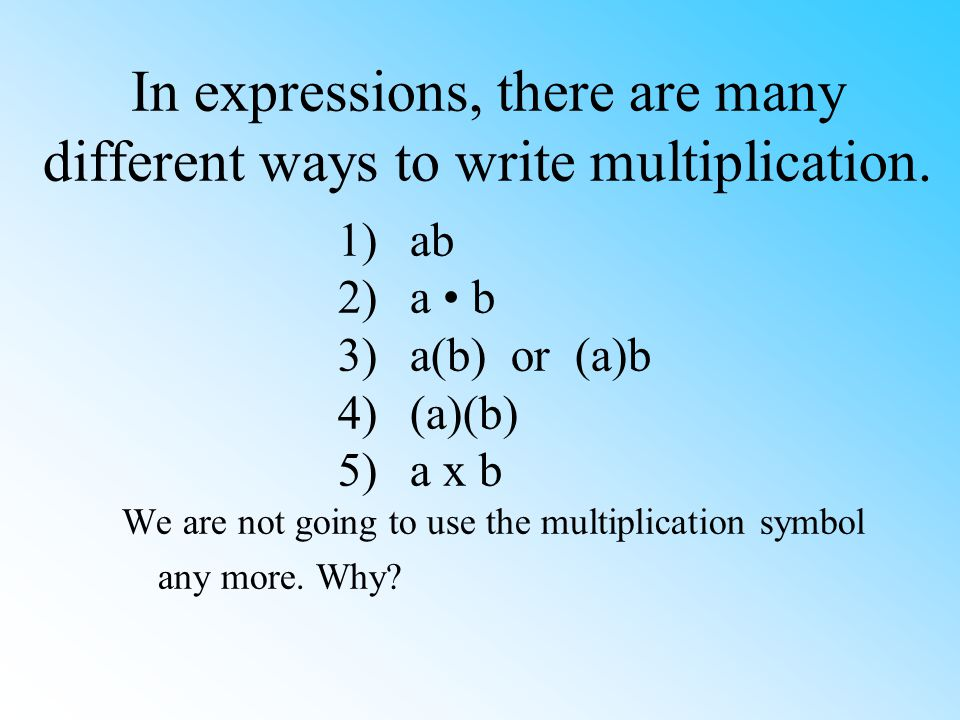 In expressions, there are many different ways to write multiplication.