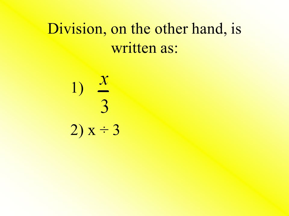 Division, on the other hand, is written as:
