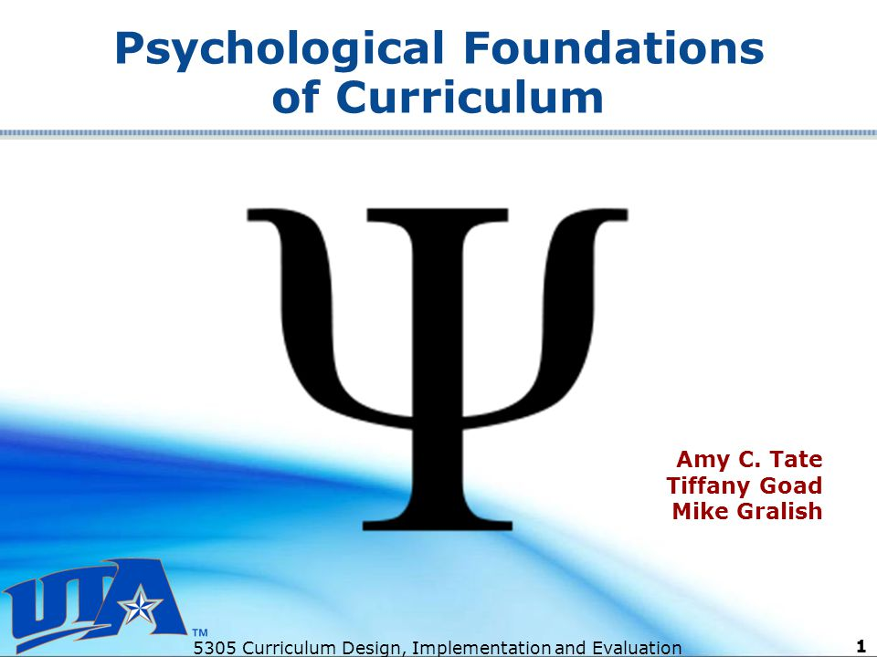 psychological foundation on education Psychological foundations of curriculum amy c tate tiffany goad mike gralish focusing questions in what ways do psychological foundations enable.