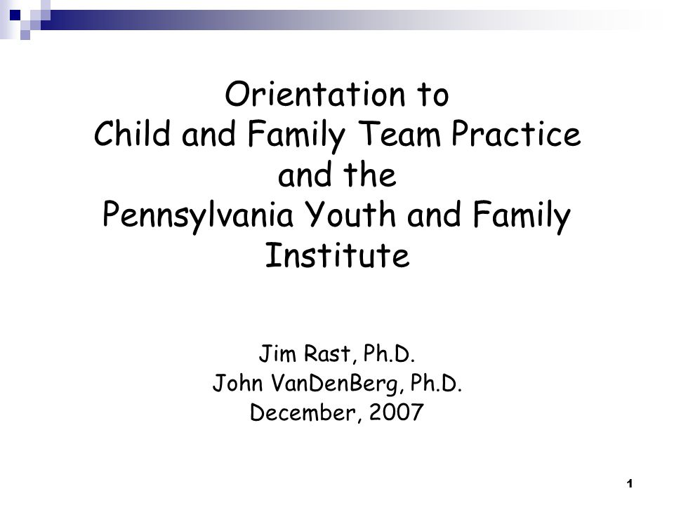 Orientation to Child and Family Team Practice and the Pennsylvania Youth and Family Institute