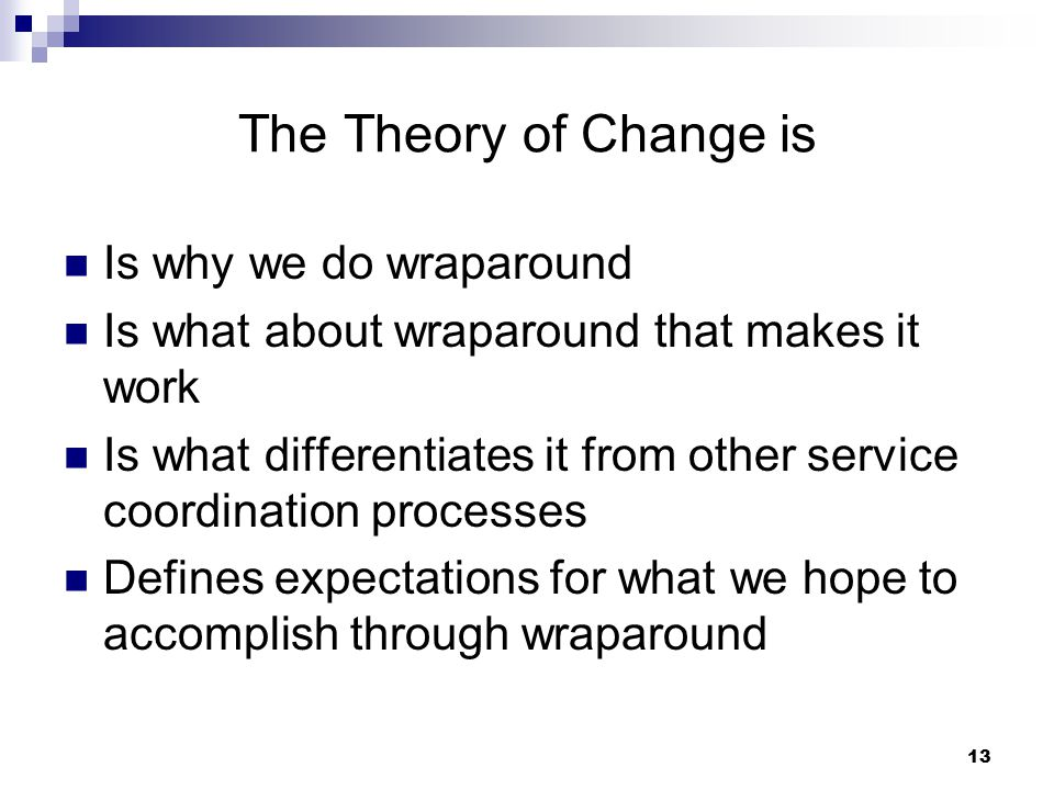 The Theory of Change is Is why we do wraparound