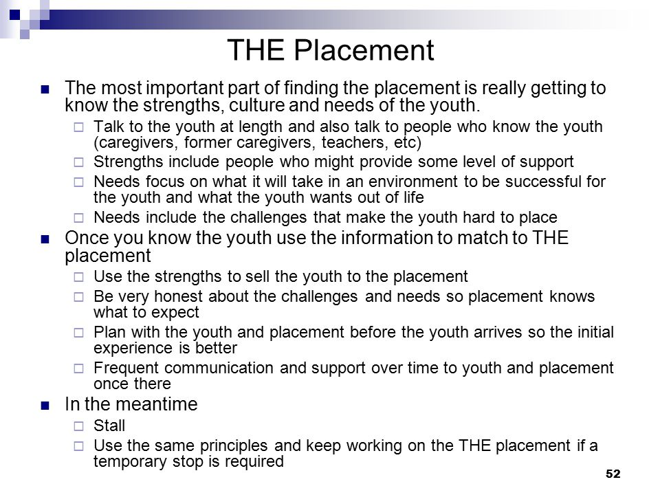 THE Placement The most important part of finding the placement is really getting to know the strengths, culture and needs of the youth.