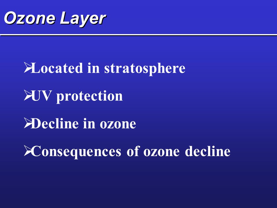 Ozone Layer Located in stratosphere UV protection Decline in ozone