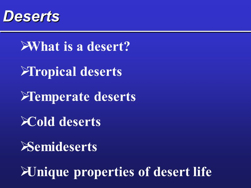 Deserts What is a desert Tropical deserts Temperate deserts