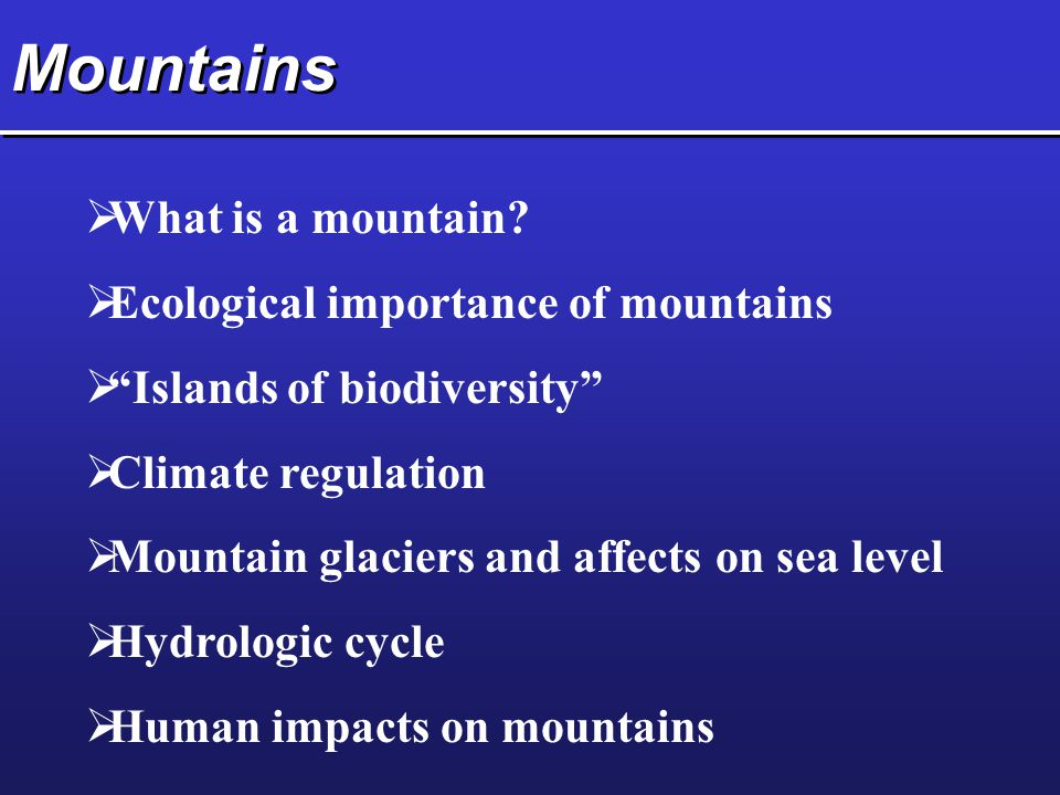 Mountains What is a mountain Ecological importance of mountains