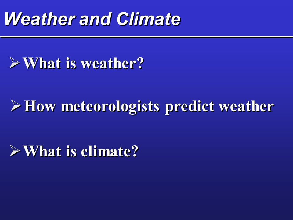 Weather and Climate What is weather