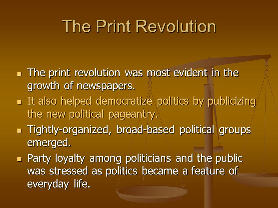 The Print Revolution The print revolution was most evident in the growth of newspapers.