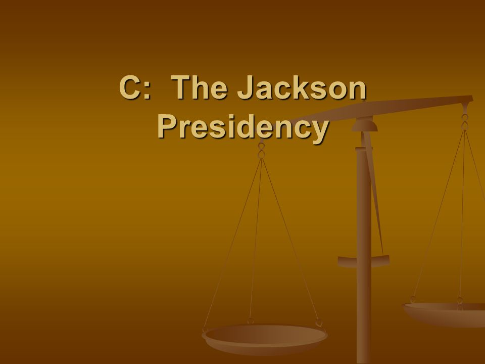C: The Jackson Presidency