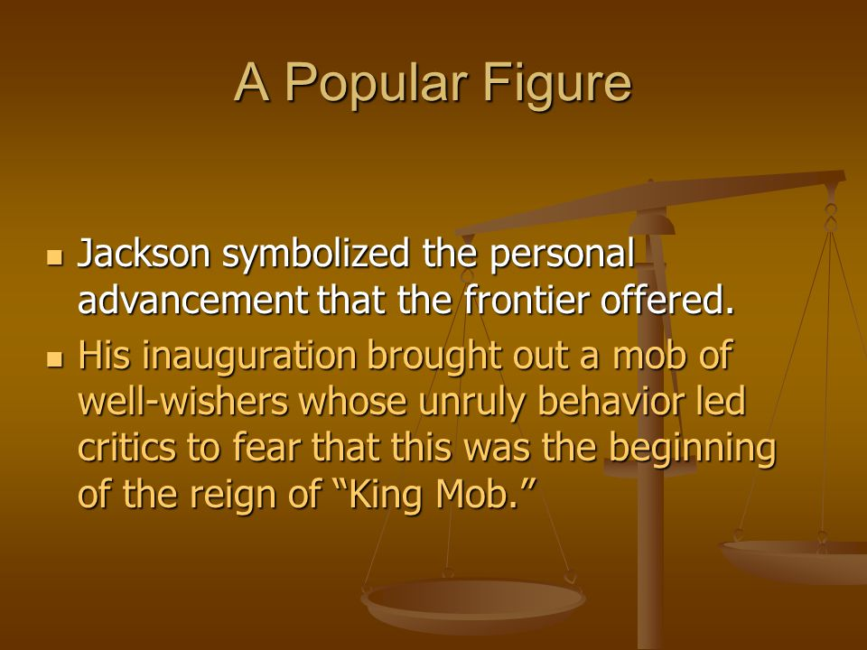 A Popular Figure Jackson symbolized the personal advancement that the frontier offered.