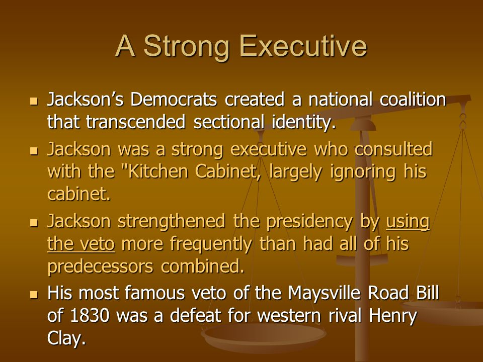 A Strong Executive Jackson's Democrats created a national coalition that transcended sectional identity.