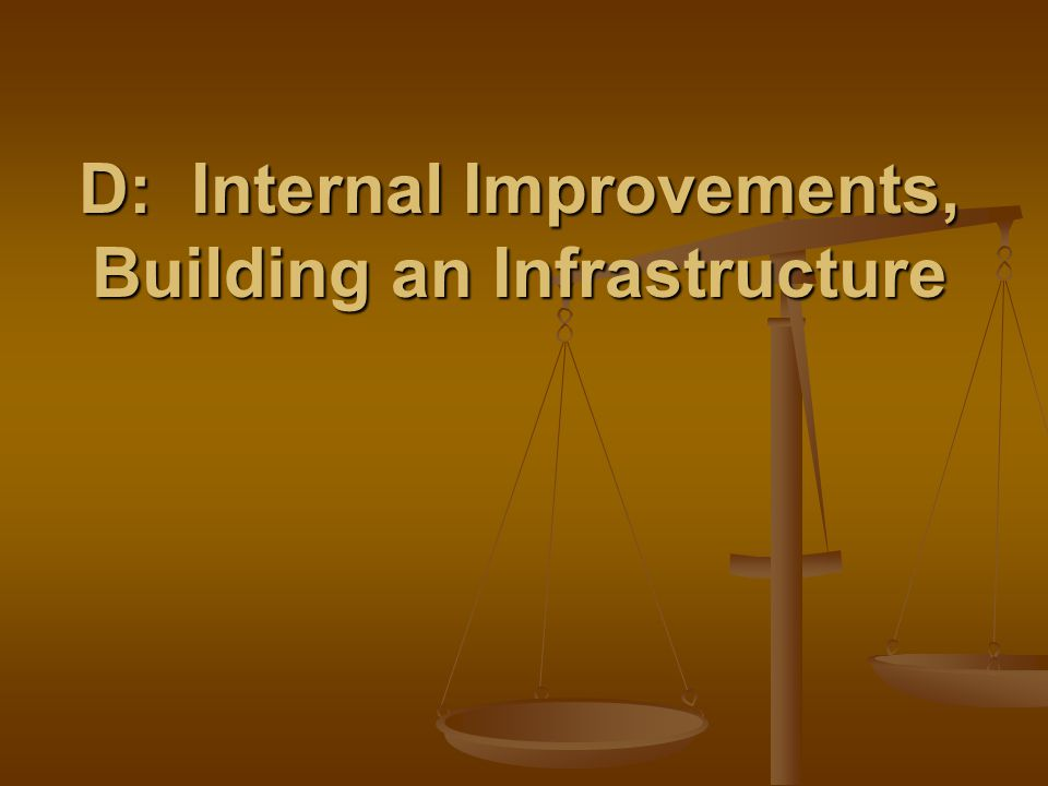 D: Internal Improvements, Building an Infrastructure