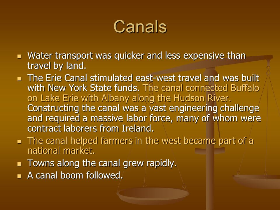 Canals Water transport was quicker and less expensive than travel by land.