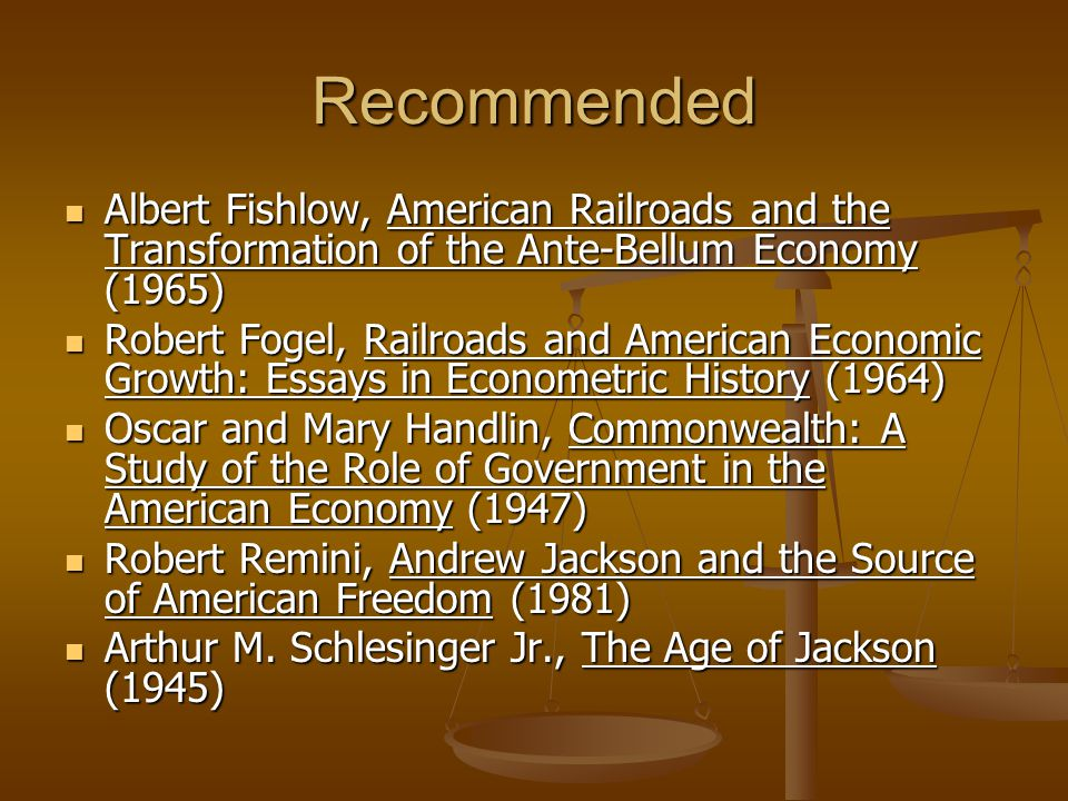 Recommended Albert Fishlow, American Railroads and the Transformation of the Ante-Bellum Economy (1965)