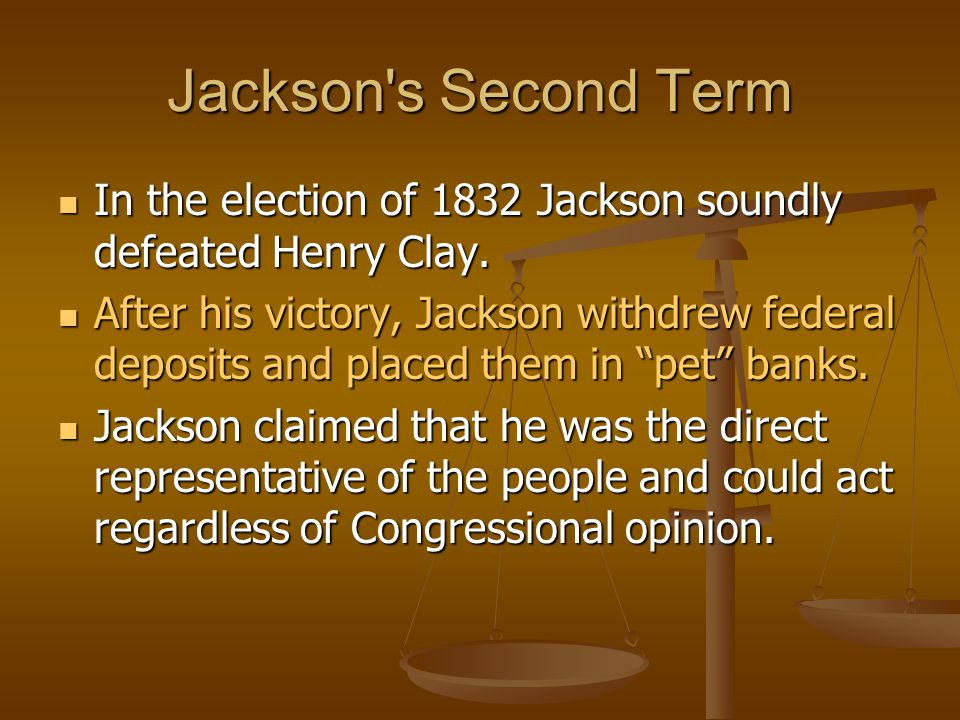 Jackson s Second Term In the election of 1832 Jackson soundly defeated Henry Clay.