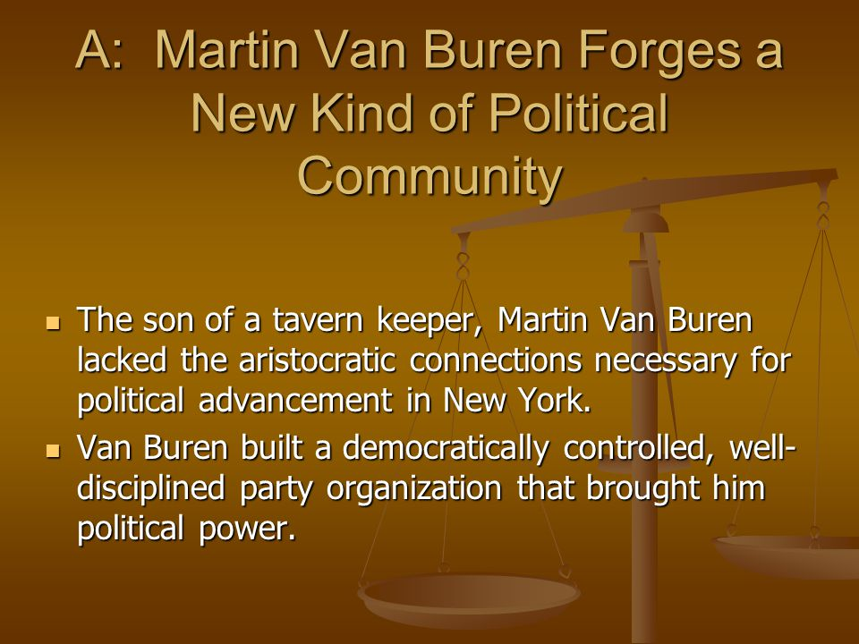 A: Martin Van Buren Forges a New Kind of Political Community