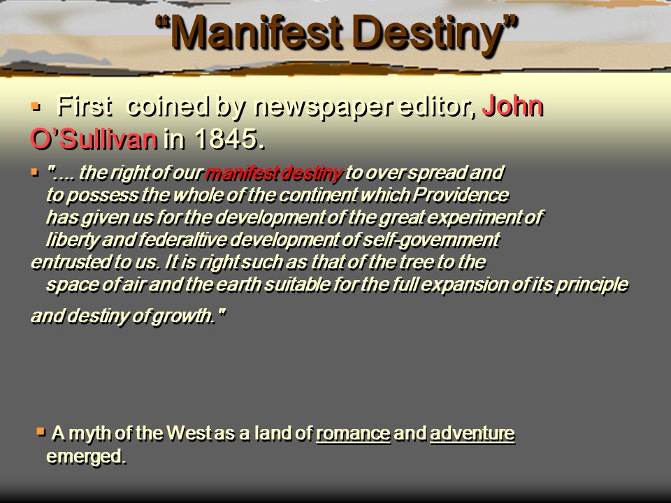 Manifest Destiny First coined by newspaper editor, John O'Sullivan in 1845.