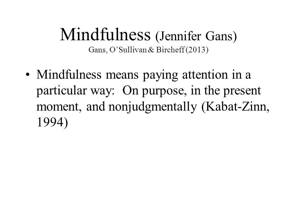 Mindfulness (Jennifer Gans) Gans, O'Sullivan & Bircheff (2013)