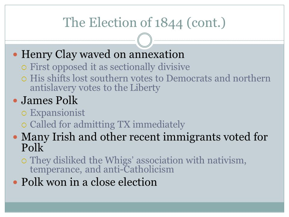 The Election of 1844 (cont.) Henry Clay waved on annexation James Polk