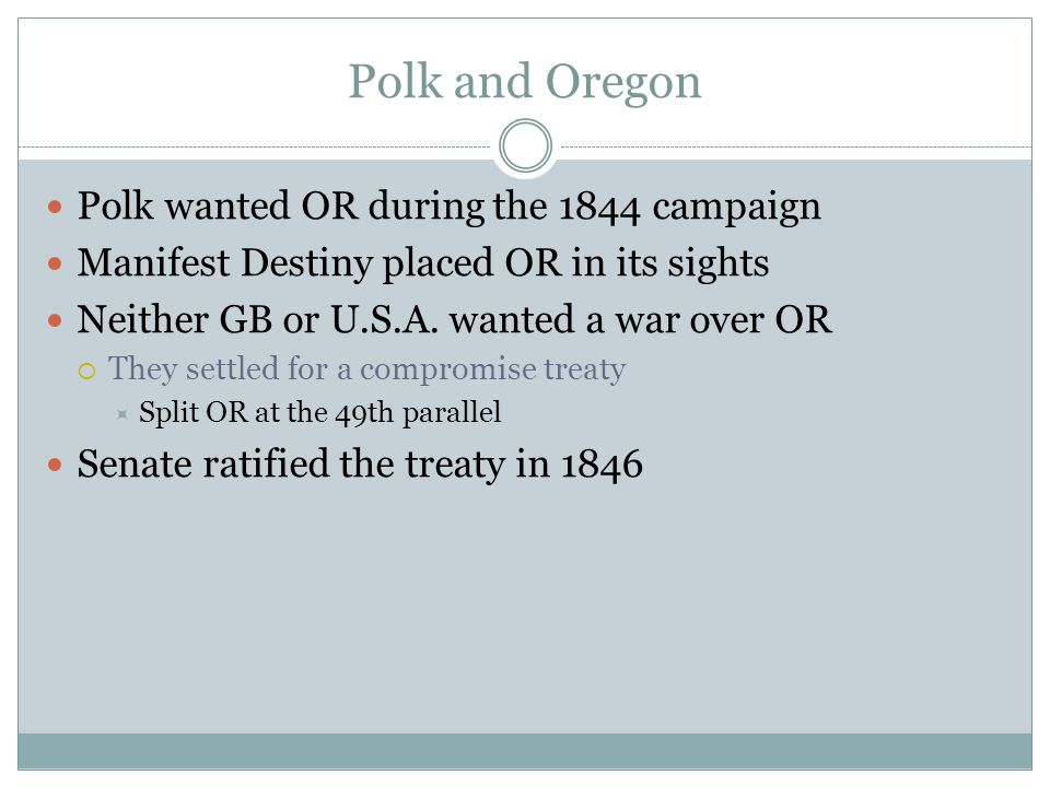 Polk and Oregon Polk wanted OR during the 1844 campaign