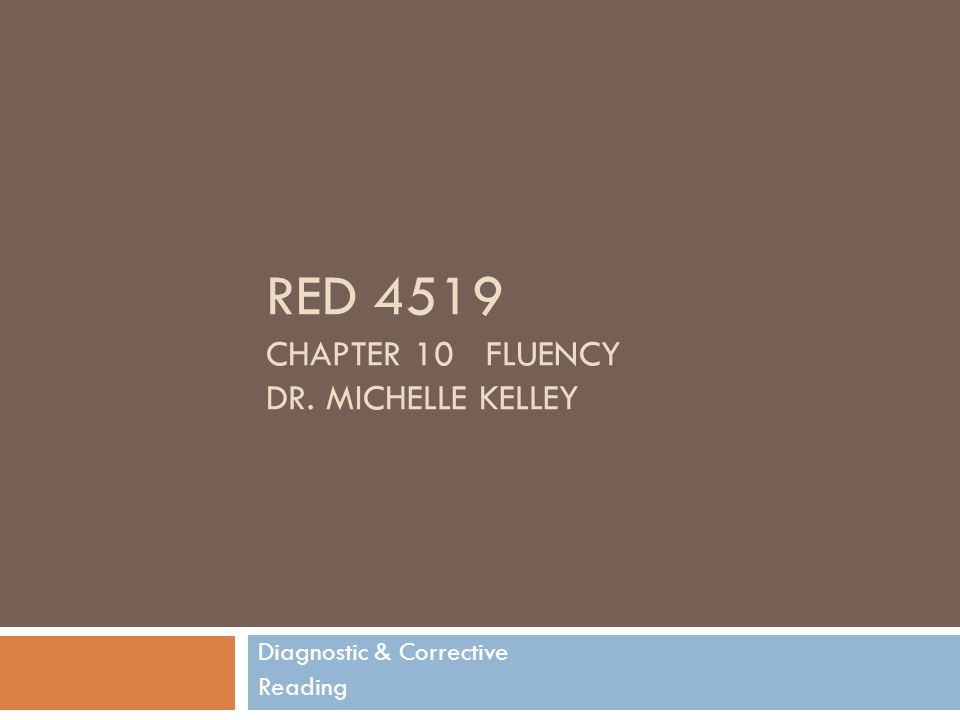 RED 4519 Chapter 10 Fluency Dr. Michelle Kelley