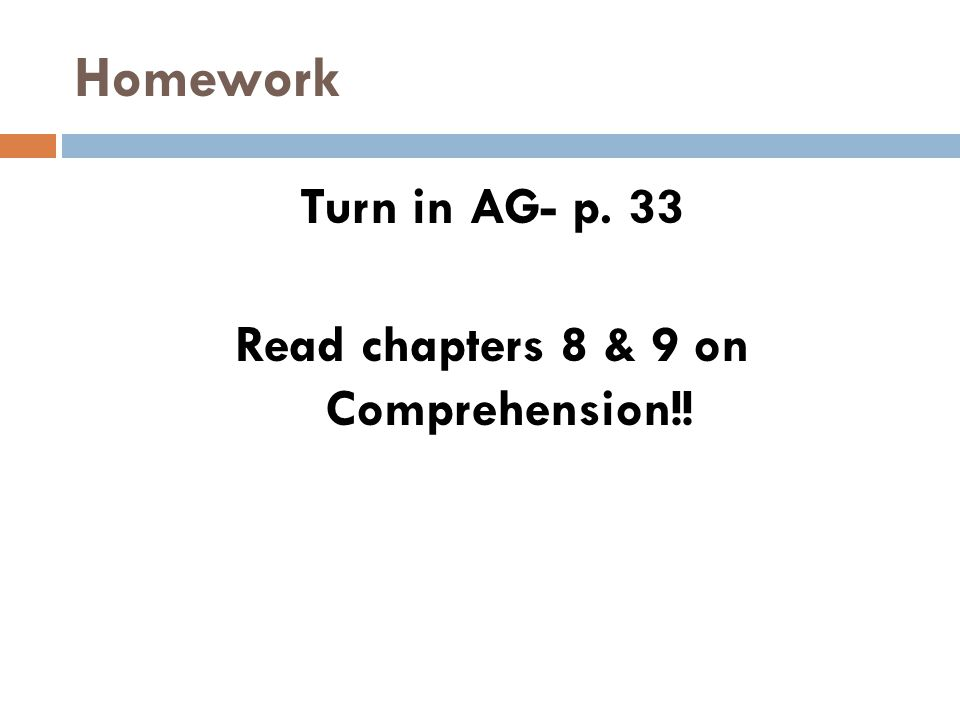 Turn in AG- p. 33 Read chapters 8 & 9 on Comprehension!!