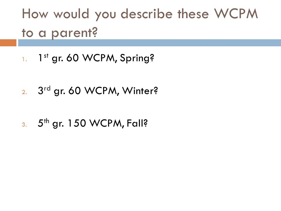 How would you describe these WCPM to a parent