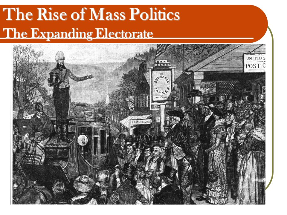 The Rise of Mass Politics The Expanding Electorate