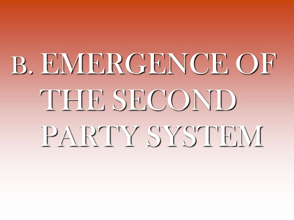 B. EMERGENCE OF THE SECOND PARTY SYSTEM