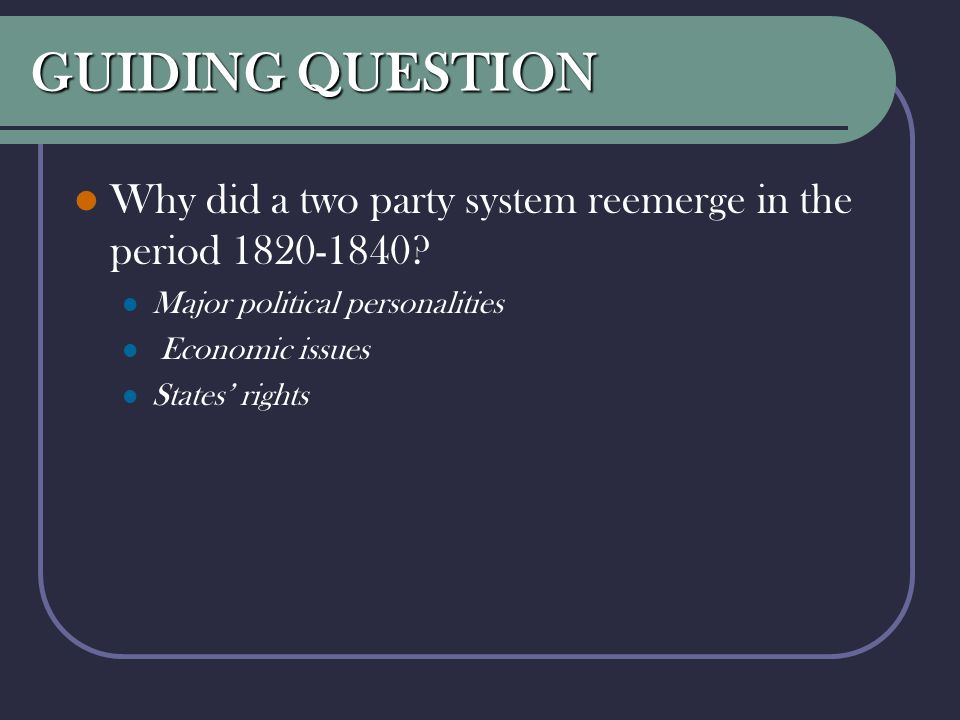 GUIDING QUESTION Why did a two party system reemerge in the period 1820-1840 Major political personalities.