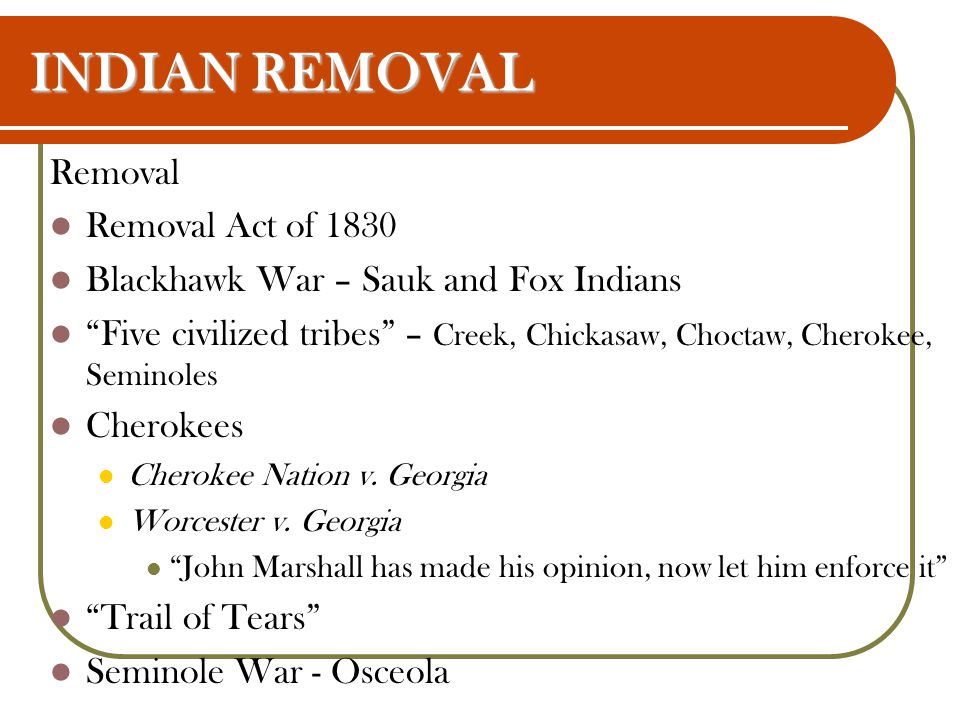 INDIAN REMOVAL Removal Removal Act of 1830