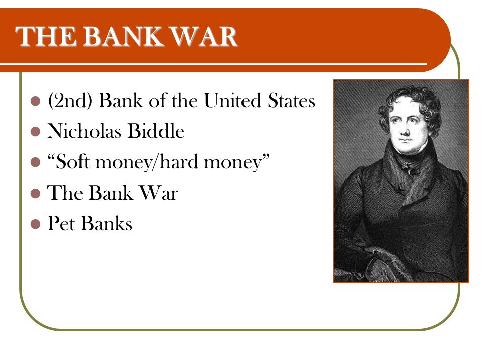 THE BANK WAR (2nd) Bank of the United States Nicholas Biddle