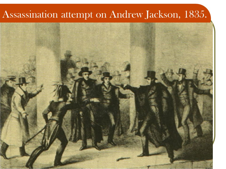 Assassination attempt on Andrew Jackson, 1835.