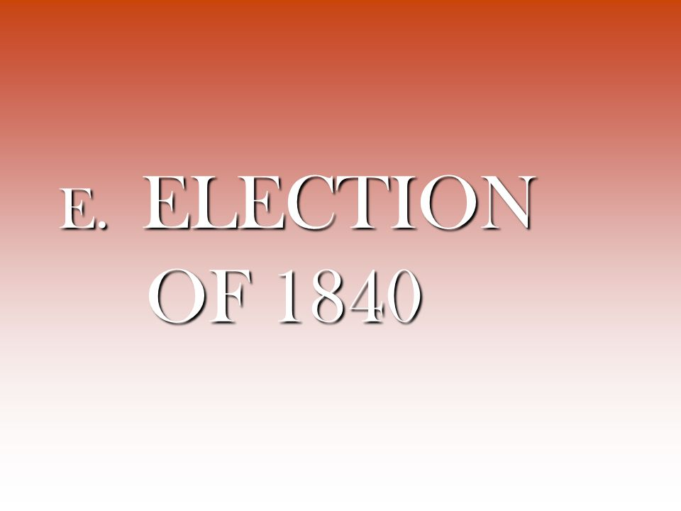 E. ELECTION OF 1840