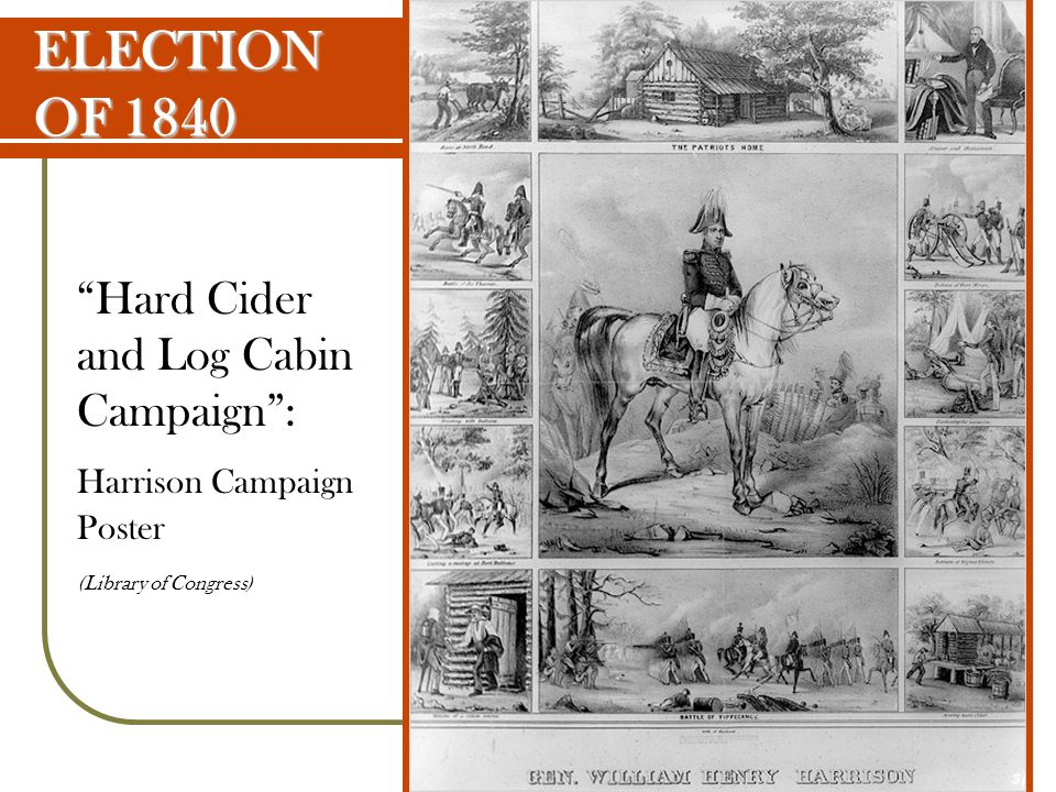 ELECTION OF 1840 Hard Cider and Log Cabin Campaign :