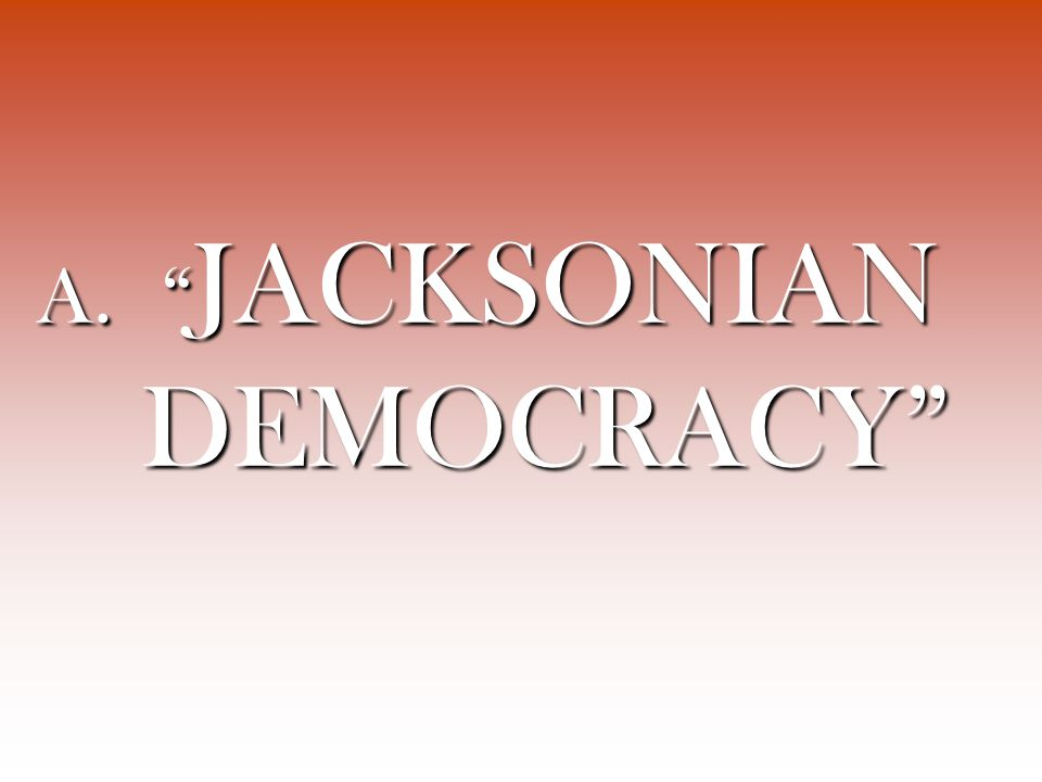A. JACKSONIAN DEMOCRACY