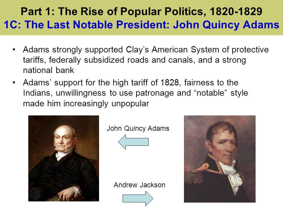 Part 1: The Rise of Popular Politics, 1820-1829 1C: The Last Notable President: John Quincy Adams