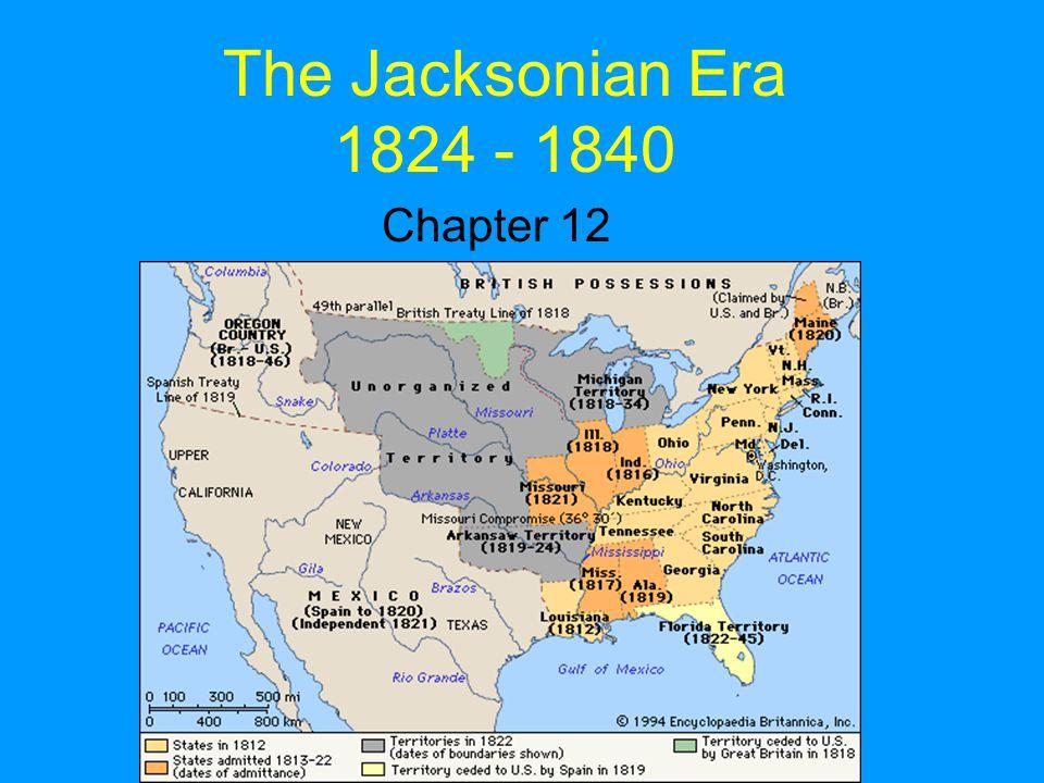 The Jacksonian Era 1824 - 1840 Chapter 12