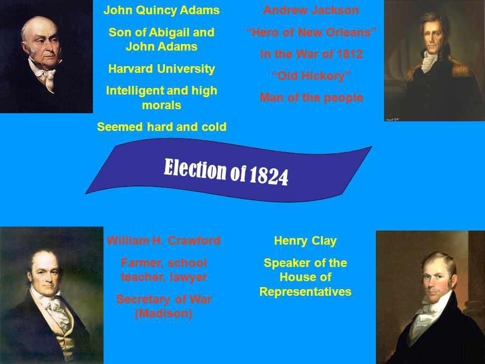 Election of 1824 John Quincy Adams Son of Abigail and John Adams