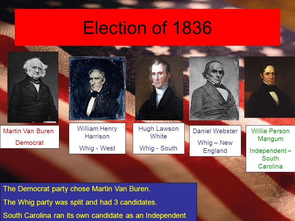 Election of 1836 The Democrat party chose Martin Van Buren.