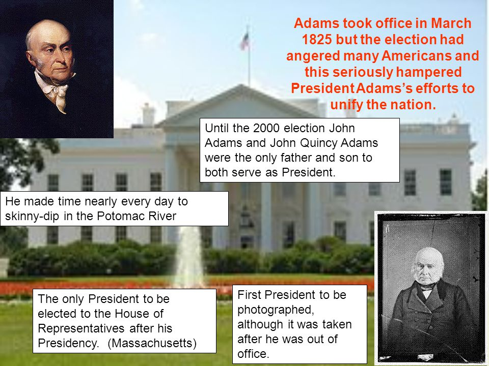 Adams took office in March 1825 but the election had angered many Americans and this seriously hampered President Adams's efforts to unify the nation.