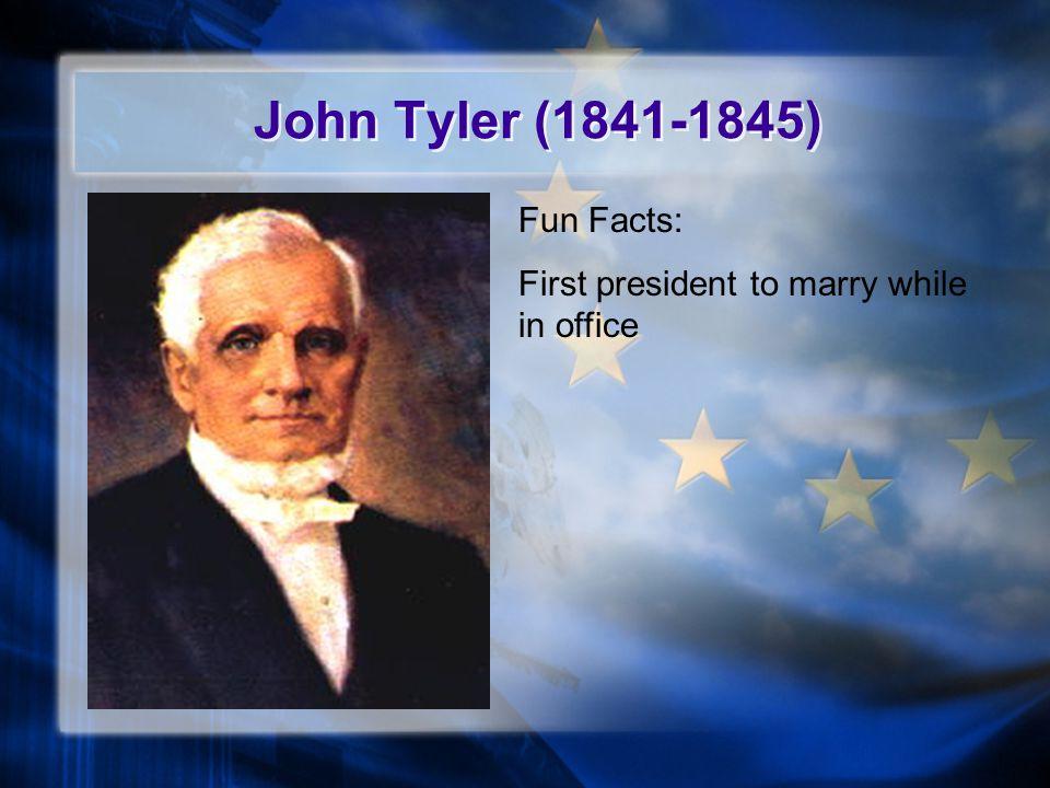 John Tyler (1841-1845) Fun Facts: