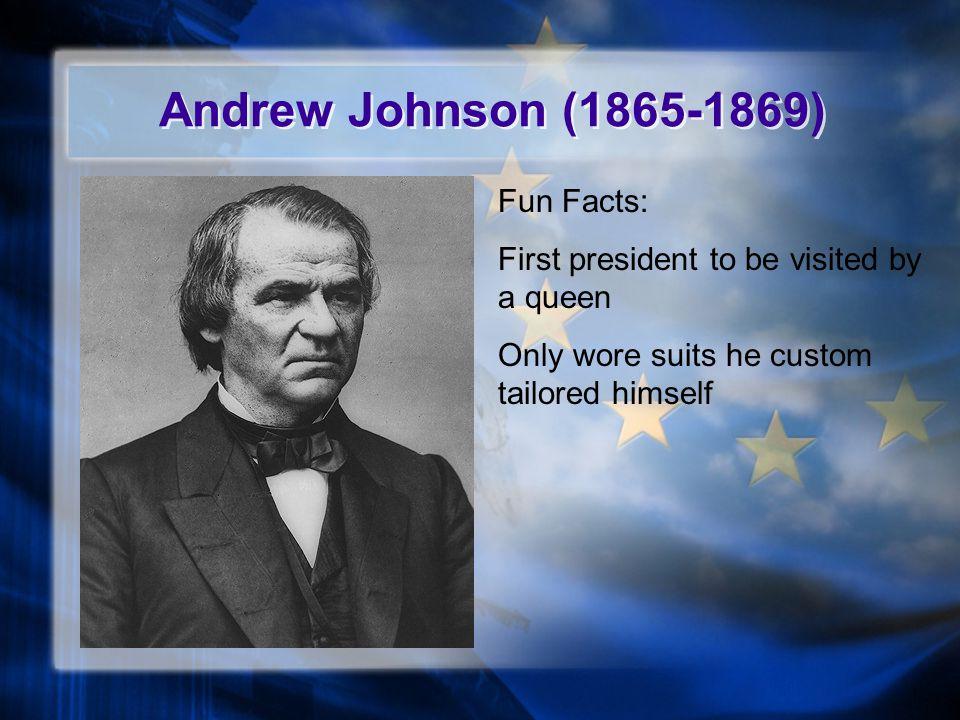 Andrew Johnson (1865-1869) Fun Facts: